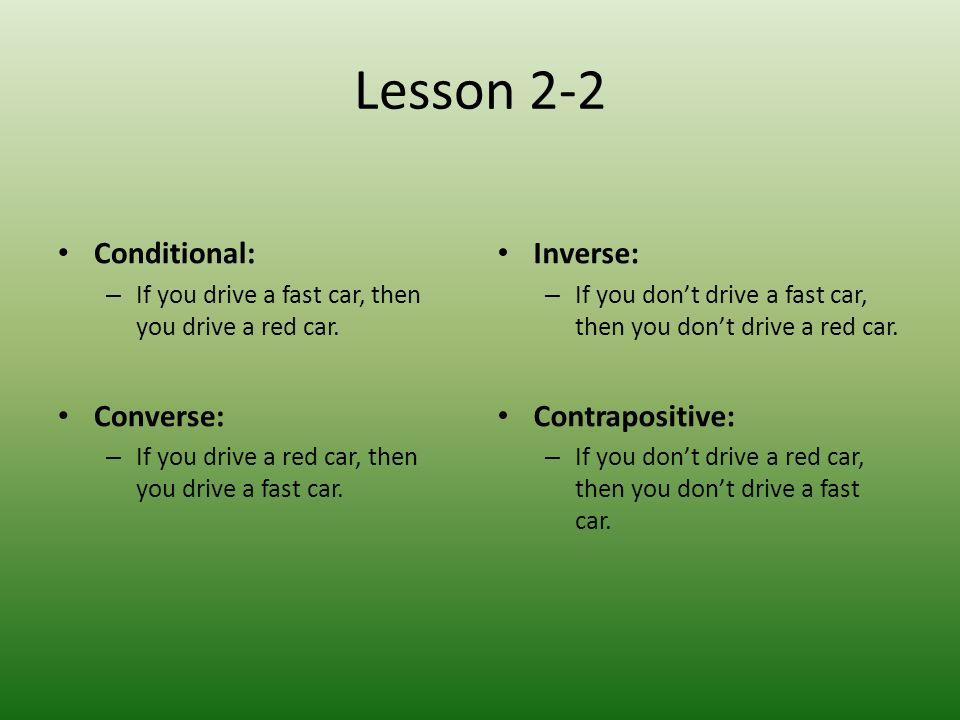 Lesson 2-2 Conditional: Converse: Inverse: Contrapositive: