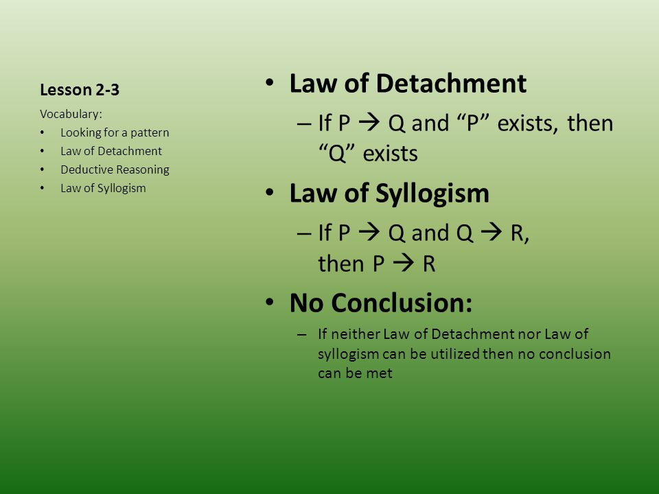 Law of Detachment Law of Syllogism No Conclusion: