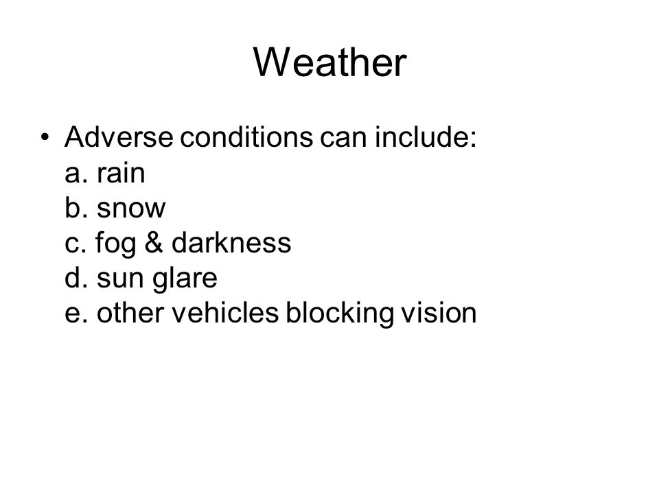 Weather Adverse conditions can include: a. rain b.