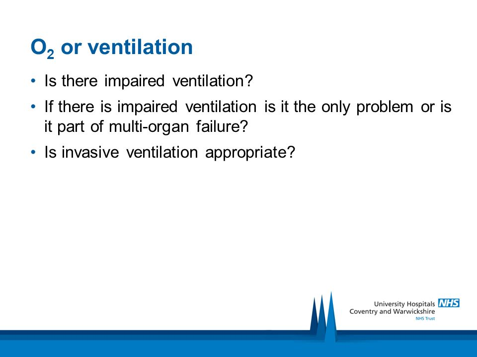 O2 or ventilation Is there impaired ventilation