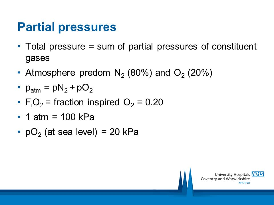 Partial pressures Total pressure = sum of partial pressures of constituent gases. Atmosphere predom N2 (80%) and O2 (20%)
