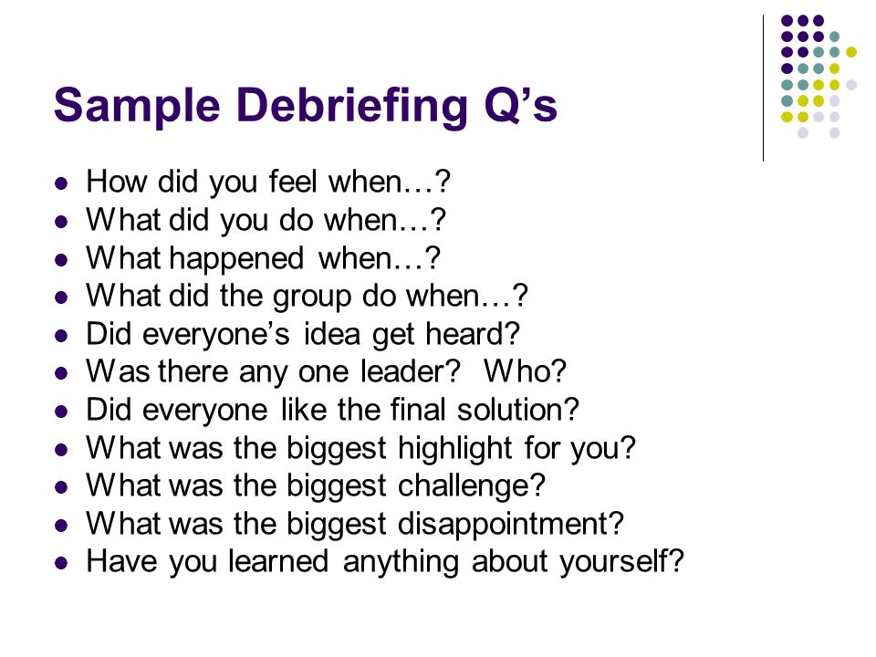 Sample Debriefing Q's How did you feel when… What did you do when…
