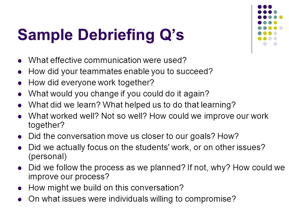 Sample Debriefing Q's What effective communication were used