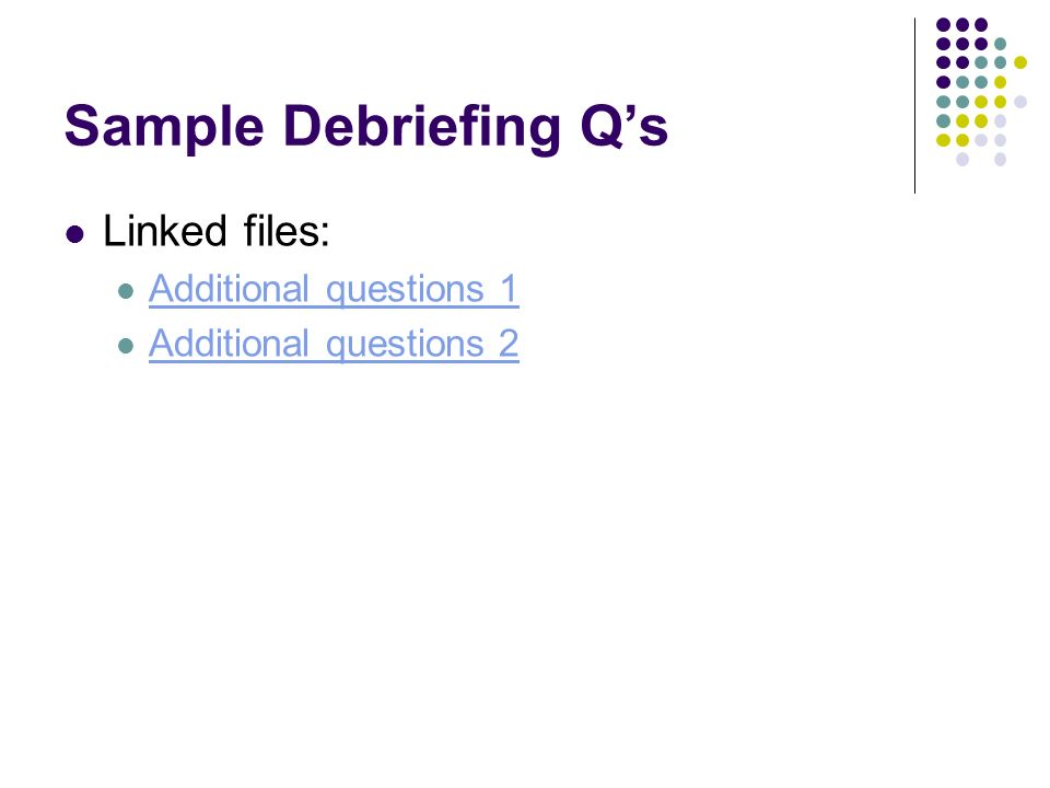 Sample Debriefing Q's Linked files: Additional questions 1