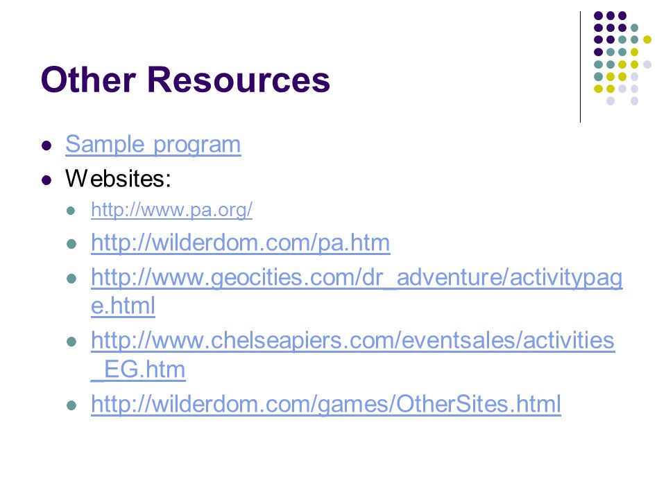 Other Resources Sample program Websites: http://wilderdom.com/pa.htm