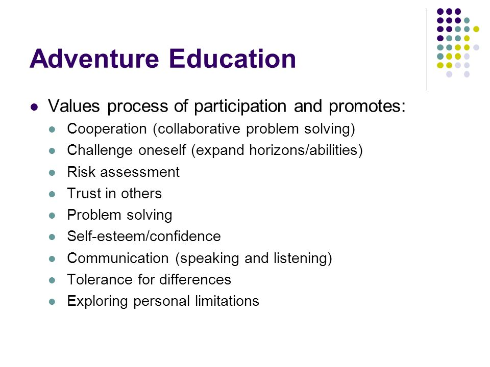 Adventure Education Values process of participation and promotes: