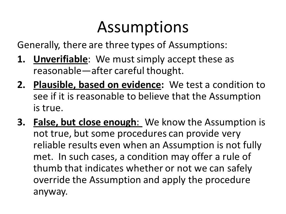 Assumptions Generally, there are three types of Assumptions:
