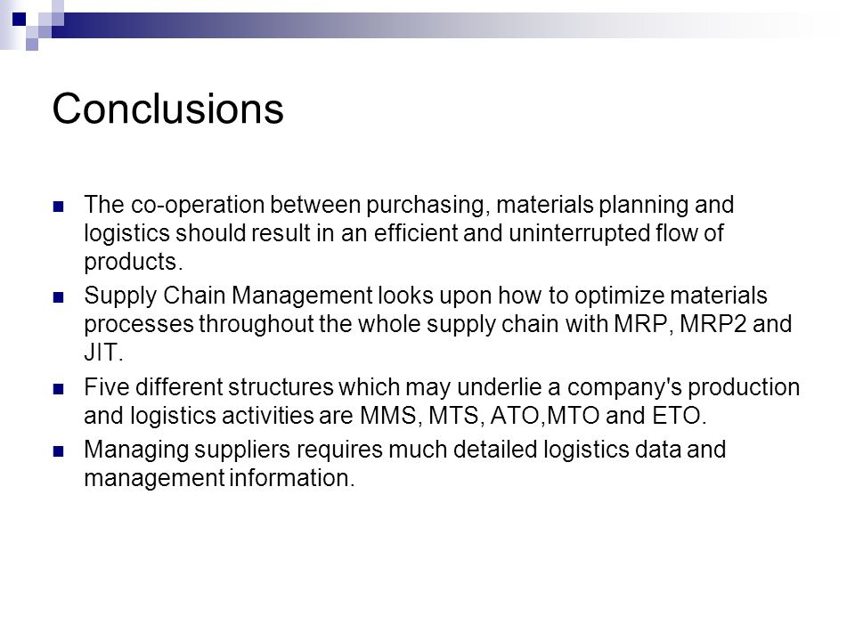 Conclusions The co-operation between purchasing, materials planning and logistics should result in an efficient and uninterrupted flow of products.