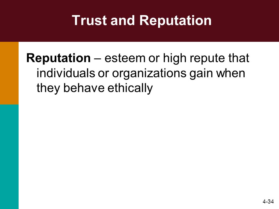 Trust and Reputation Reputation – esteem or high repute that individuals or organizations gain when they behave ethically.