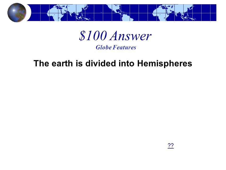 $100 Answer Globe Features