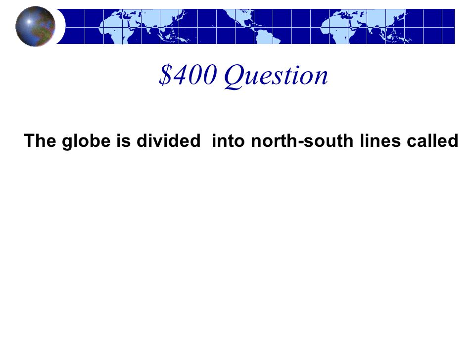 The globe is divided into north-south lines called