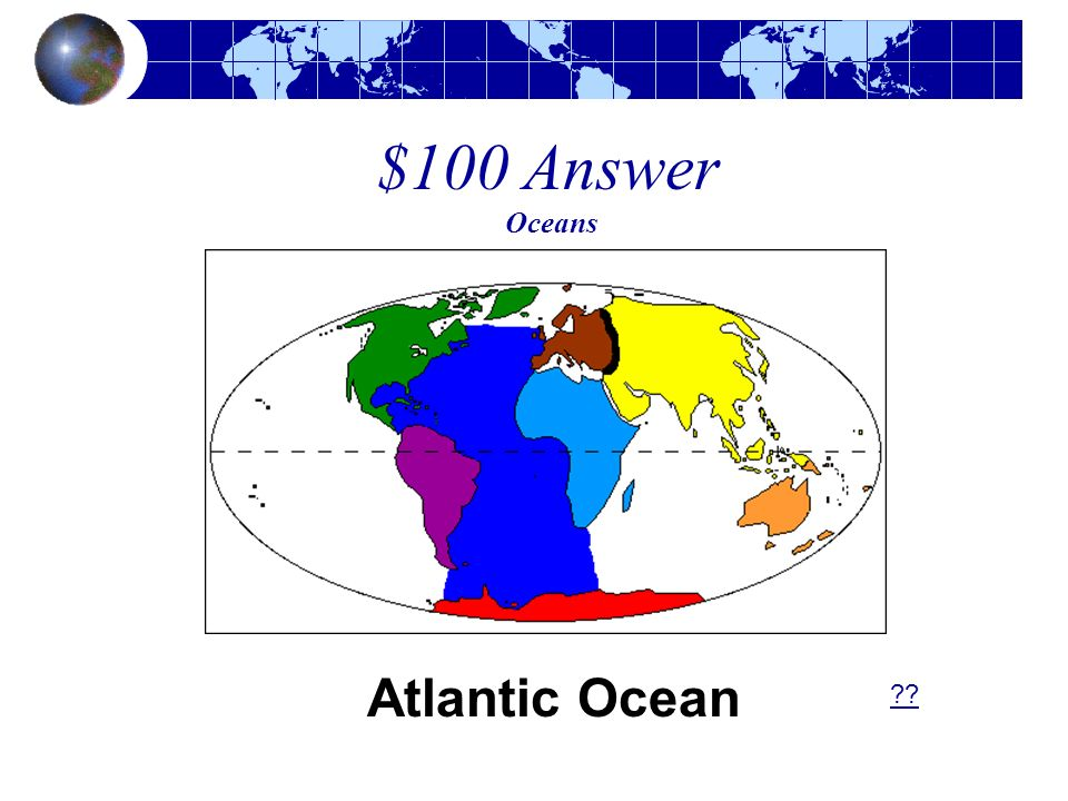 $100 Answer Oceans Atlantic Ocean