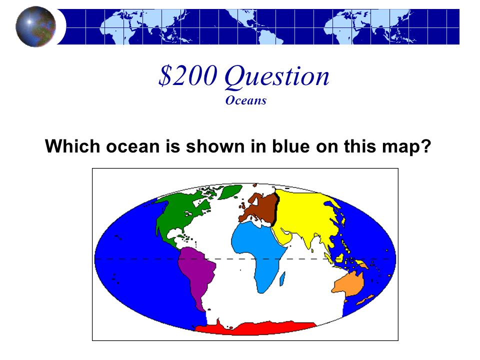 $200 Question Oceans Which ocean is shown in blue on this map