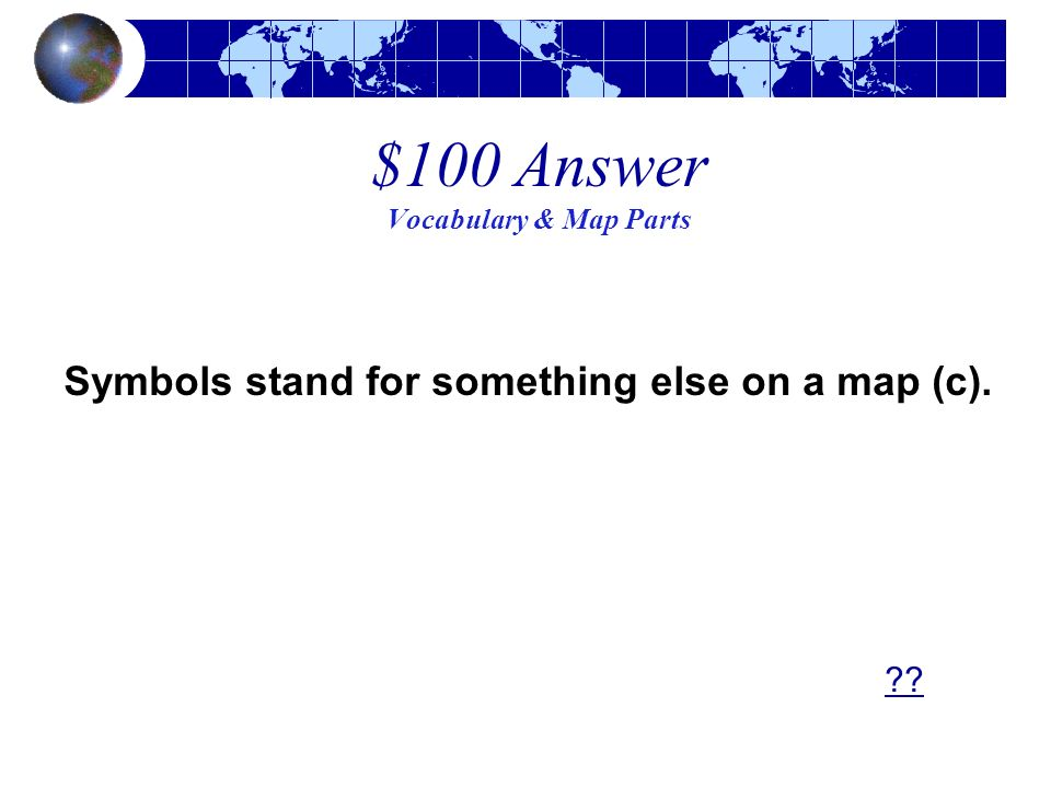 $100 Answer Vocabulary & Map Parts