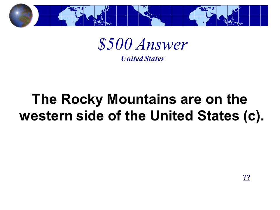 The Rocky Mountains are on the western side of the United States (c).