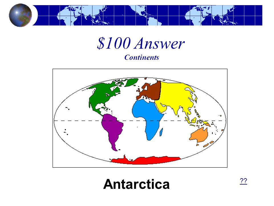 $100 Answer Continents Antarctica