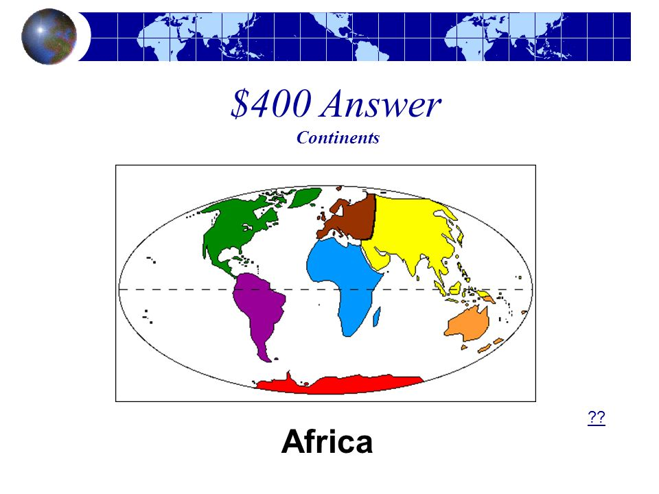 $400 Answer Continents Africa