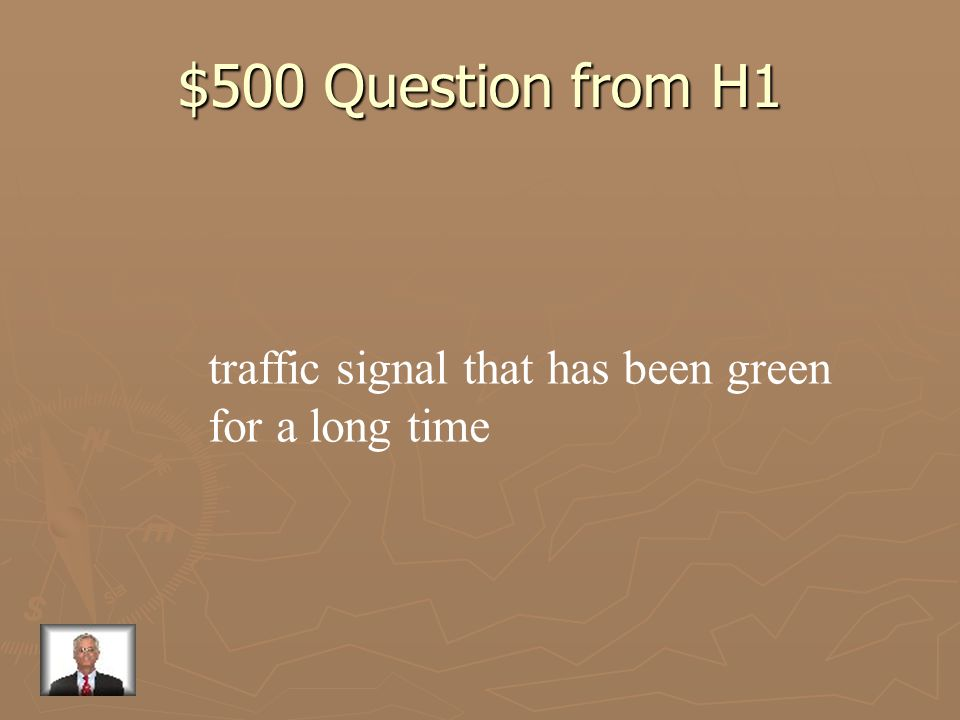 $500 Question from H1 traffic signal that has been green