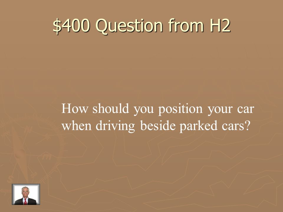 $400 Question from H2 How should you position your car