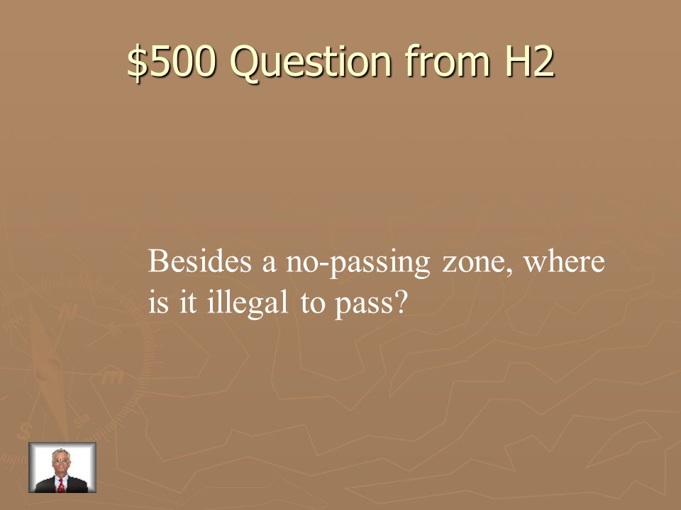 $500 Question from H2 Besides a no-passing zone, where