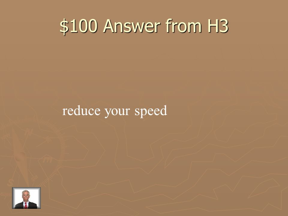 $100 Answer from H3 reduce your speed