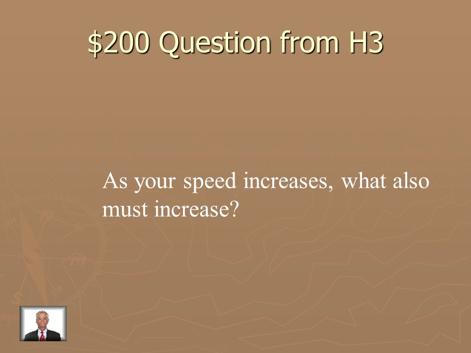 $200 Question from H3 As your speed increases, what also
