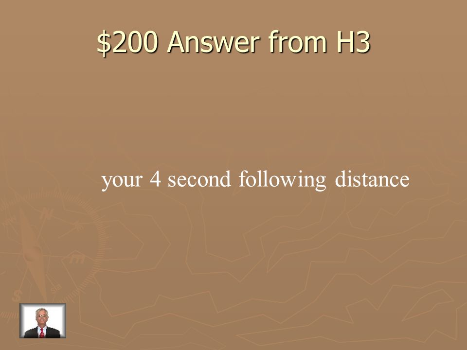 $200 Answer from H3 your 4 second following distance