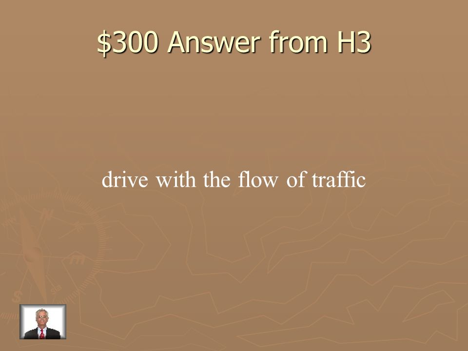 $300 Answer from H3 drive with the flow of traffic