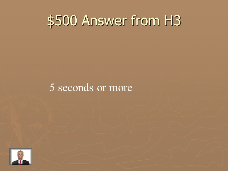 $500 Answer from H3 5 seconds or more