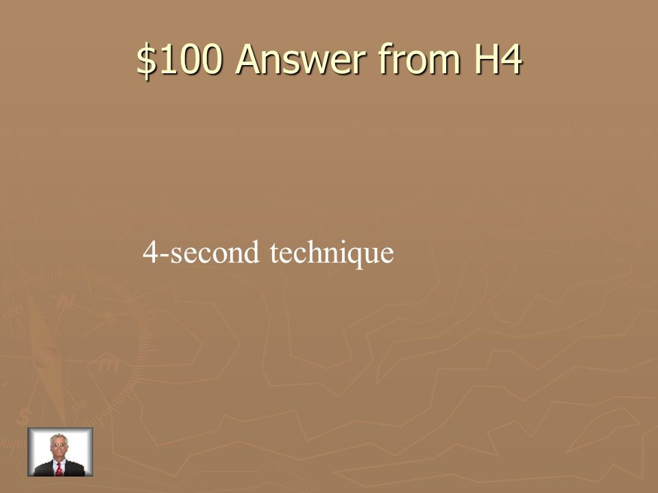 $100 Answer from H4 4-second technique