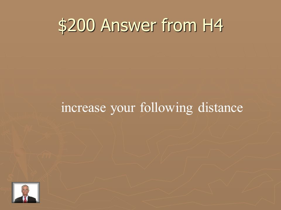 $200 Answer from H4 increase your following distance