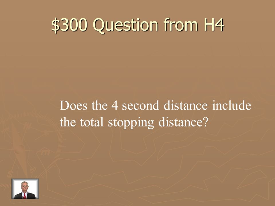 $300 Question from H4 Does the 4 second distance include