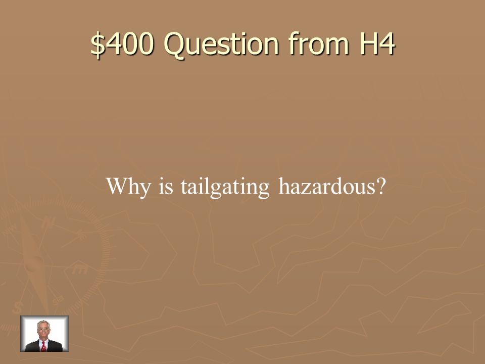 $400 Question from H4 Why is tailgating hazardous