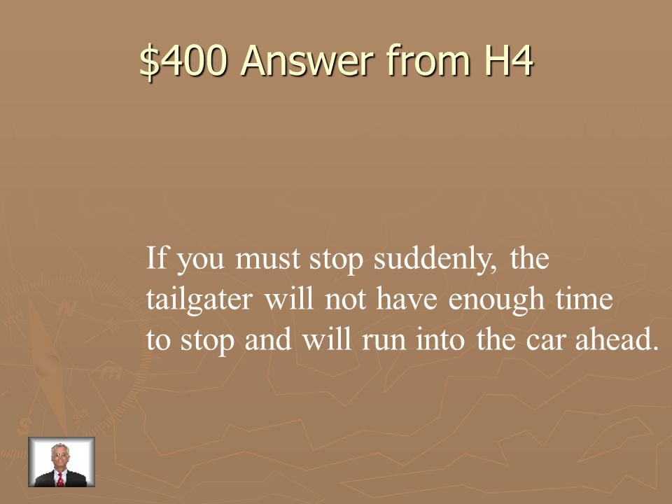 $400 Answer from H4 If you must stop suddenly, the