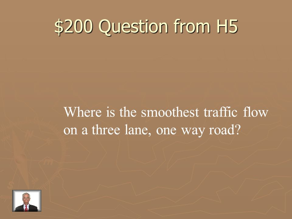 $200 Question from H5 Where is the smoothest traffic flow