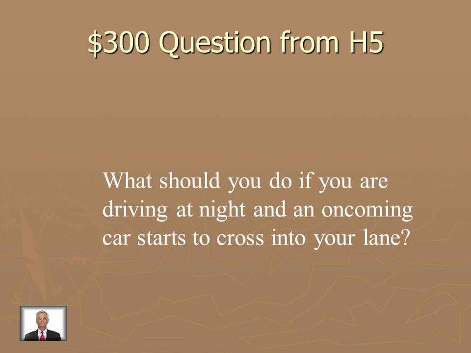 $300 Question from H5 What should you do if you are