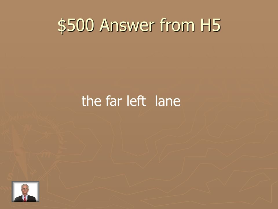 $500 Answer from H5 the far left lane