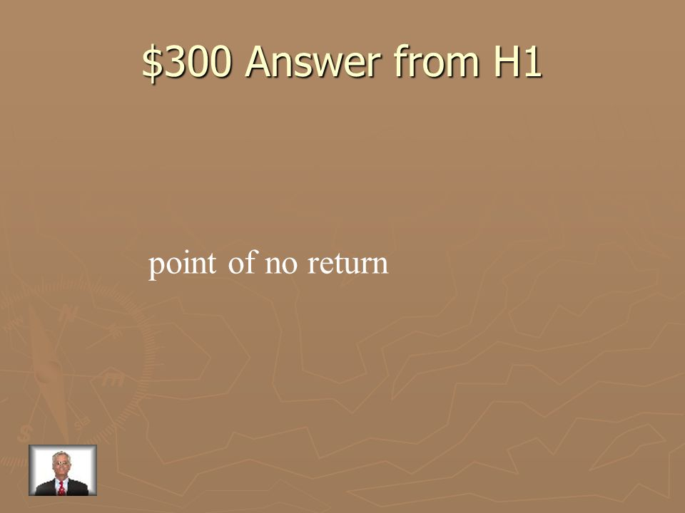 $300 Answer from H1 point of no return