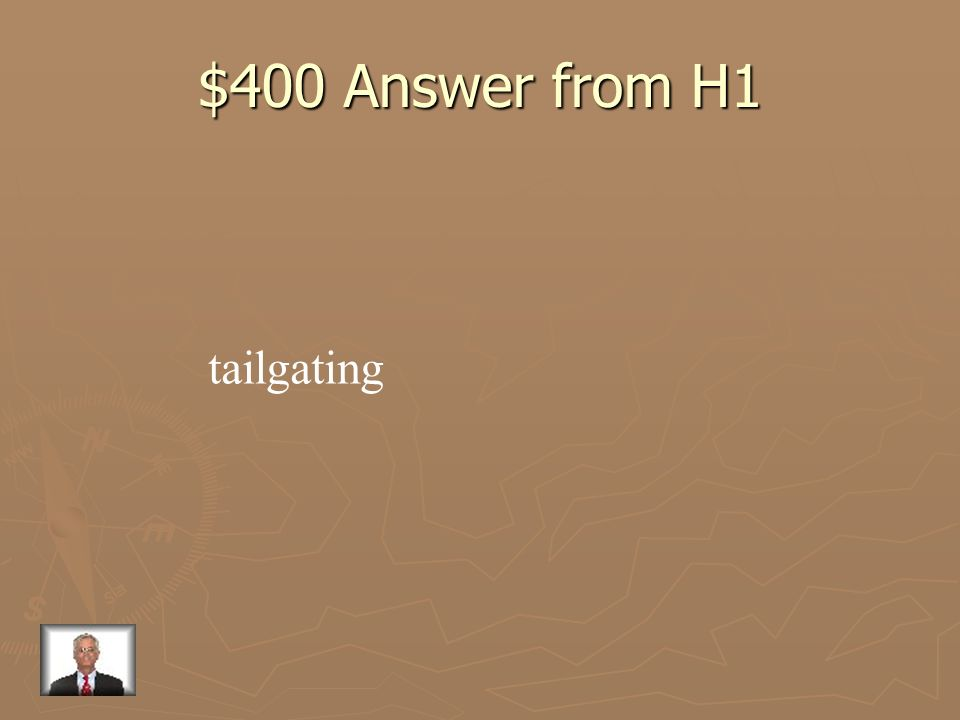 $400 Answer from H1 tailgating