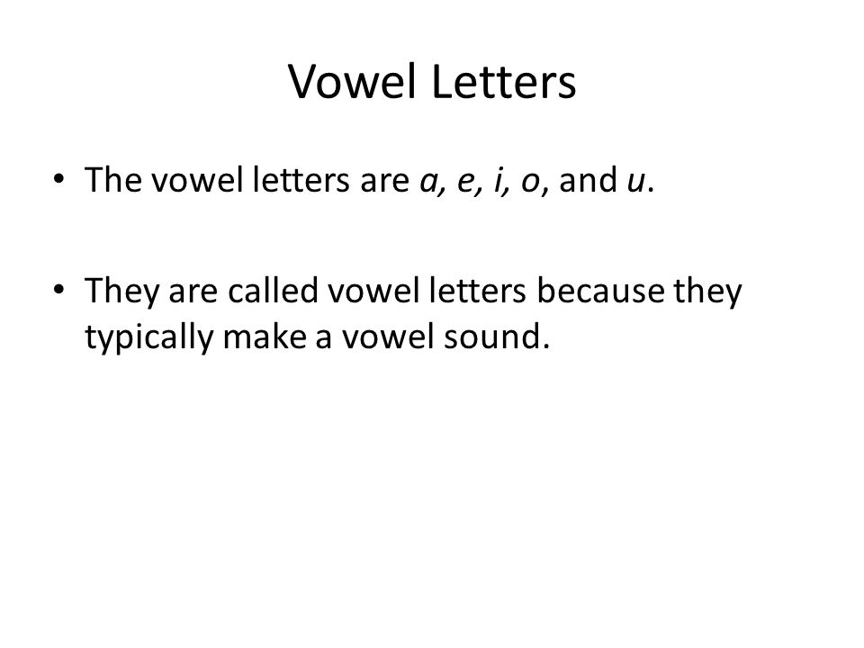 Vowel Letters The vowel letters are a, e, i, o, and u.