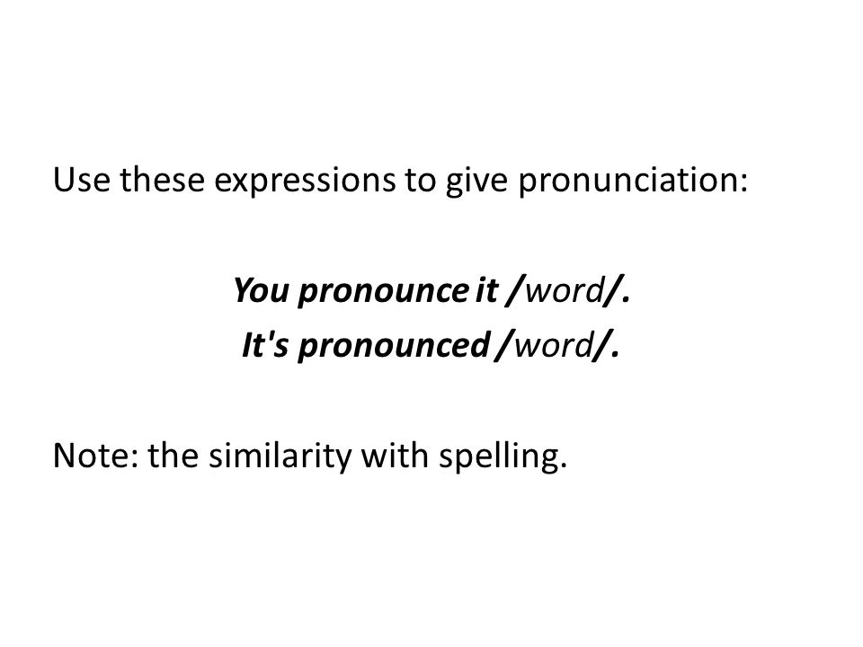 You pronounce it /word/.