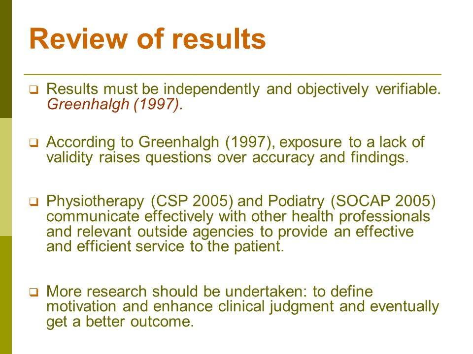 Review of results Results must be independently and objectively verifiable. Greenhalgh (1997).