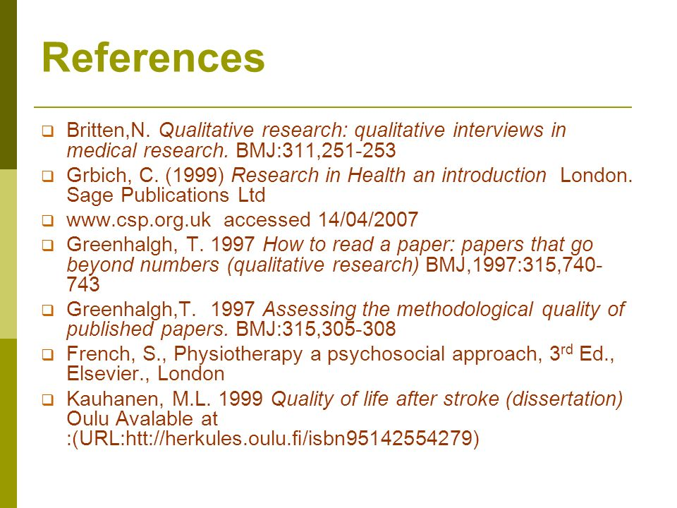 References Britten,N. Qualitative research: qualitative interviews in medical research. BMJ:311,251-253.