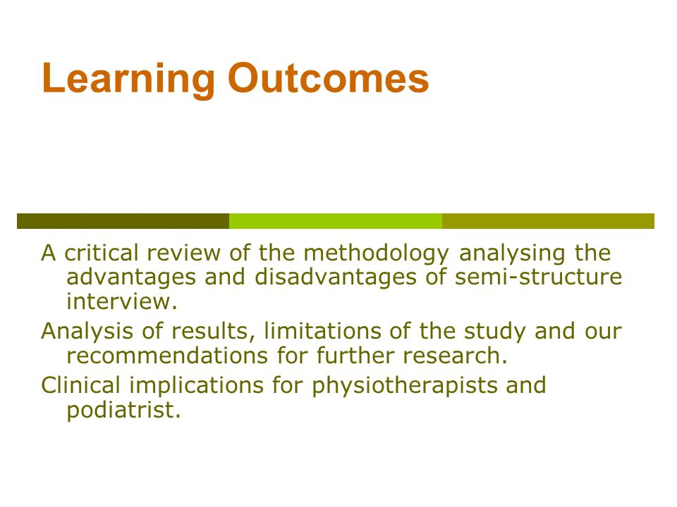 Learning Outcomes A critical review of the methodology analysing the advantages and disadvantages of semi-structure interview.