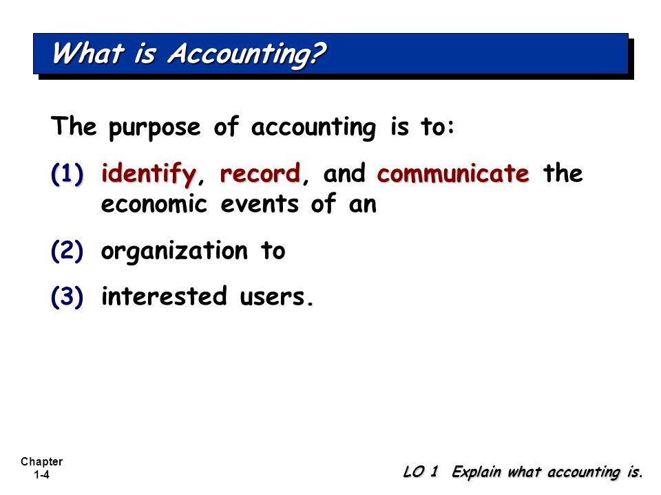 What is Accounting The purpose of accounting is to: