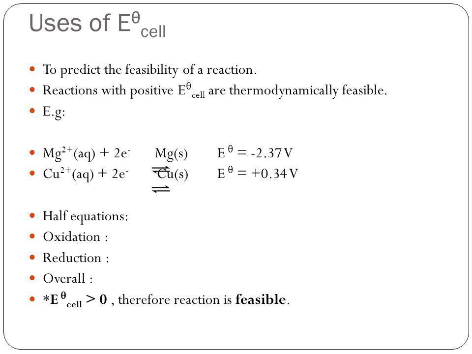 Uses of Eθcell To predict the feasibility of a reaction.