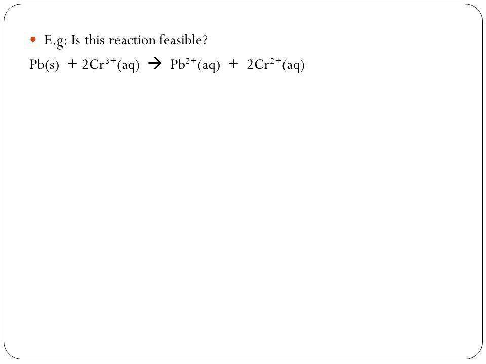 E.g: Is this reaction feasible