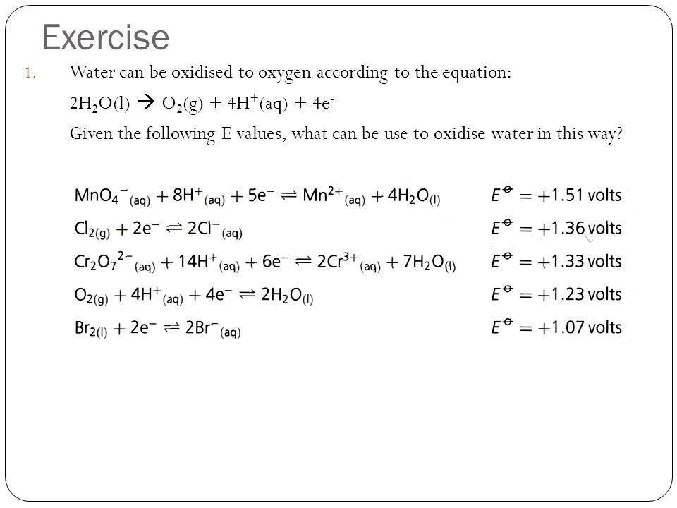 Exercise Water can be oxidised to oxygen according to the equation: