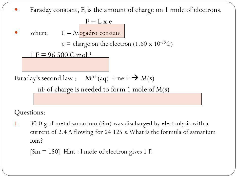 Faraday constant, F, is the amount of charge on 1 mole of electrons.