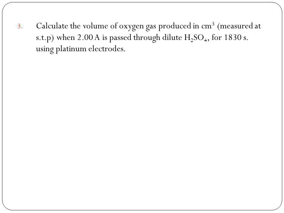 Calculate the volume of oxygen gas produced in cm3 (measured at s. t